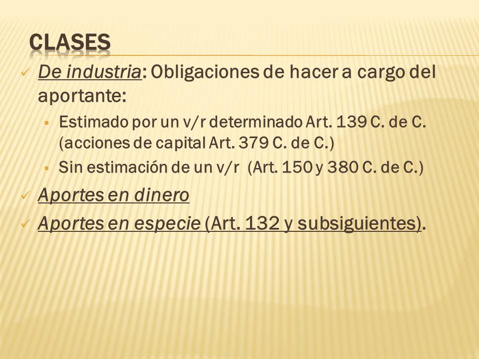 De industria: Obligaciones de hacer a cargo del aportante: Estimado por un v/r determinado Art. 139 C. de C. (acciones de capital Art. 379 C. de C.) S