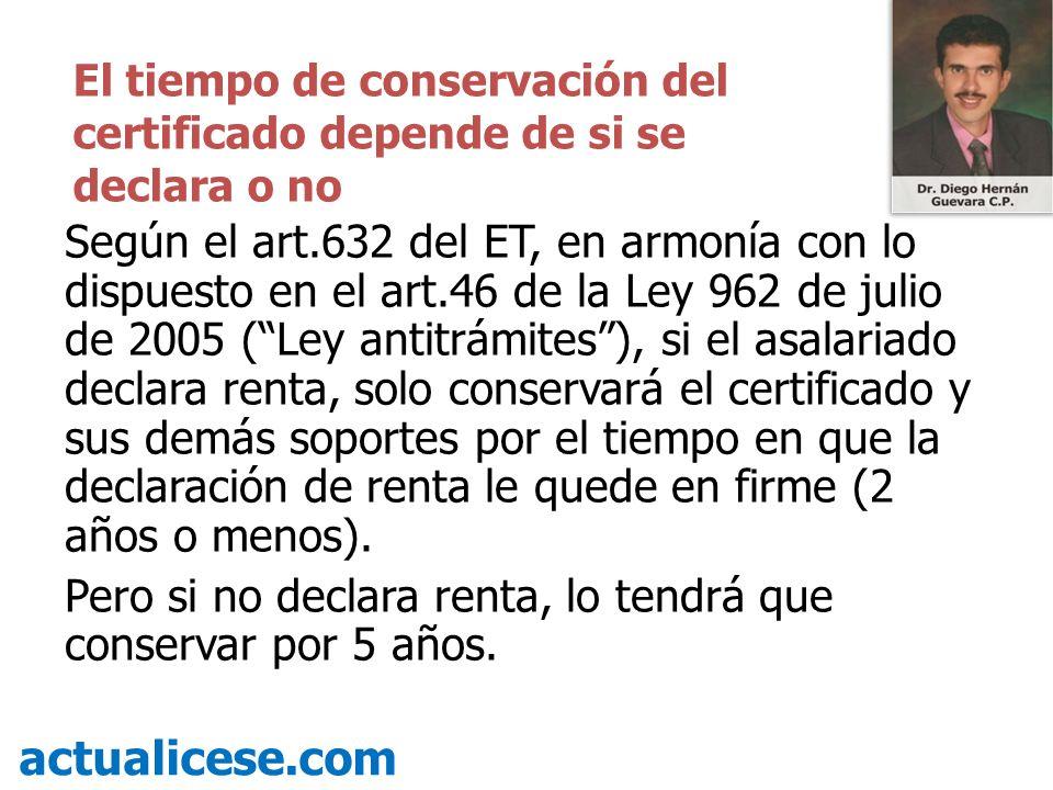 Según el art.632 del ET, en armonía con lo dispuesto en el art.46 de la Ley 962 de julio de 2005 (Ley antitrámites), si el asalariado declara renta, s