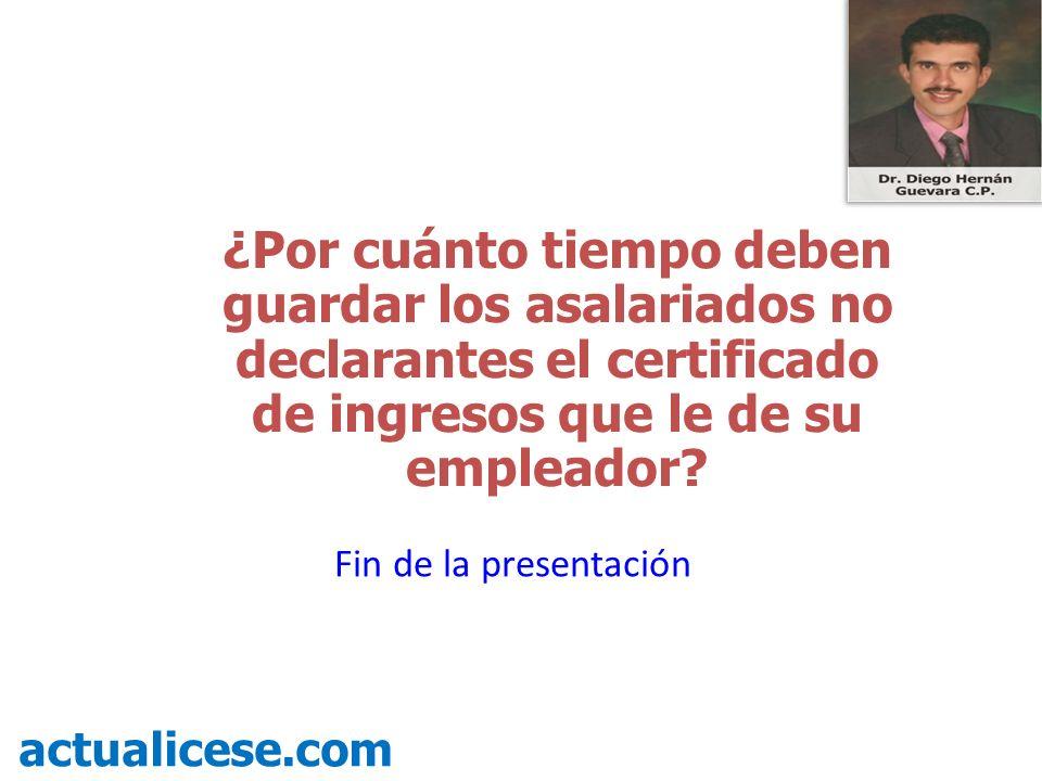 ¿Por cuánto tiempo deben guardar los asalariados no declarantes el certificado de ingresos que le de su empleador? actualicese.com Fin de la presentac