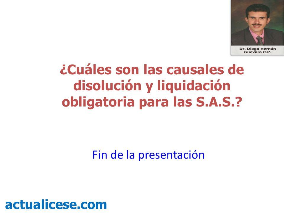 ¿Cuáles son las causales de disolución y liquidación obligatoria para las S.A.S.? actualicese.com Fin de la presentación