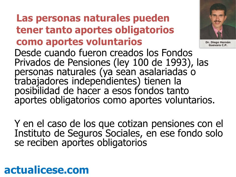 Desde cuando fueron creados los Fondos Privados de Pensiones (ley 100 de 1993), las personas naturales (ya sean asalariadas o trabajadores independien