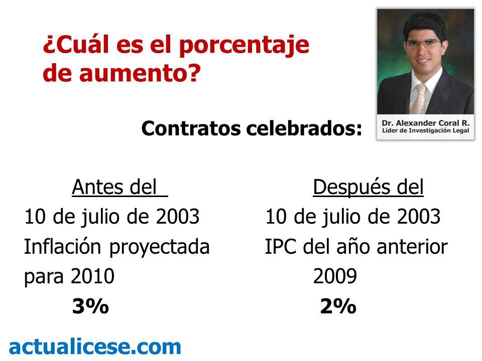 Contratos celebrados: Antes del Después del 10 de julio de 2003 Inflación proyectadaIPC del año anterior para 20102009 3% 2% actualicese.com ¿Cuál es el porcentaje de aumento