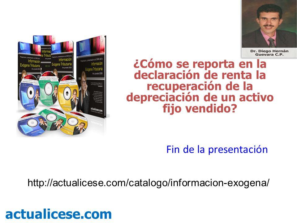 ¿Cómo se reporta en la declaración de renta la recuperación de la depreciación de un activo fijo vendido? actualicese.com Fin de la presentación http:
