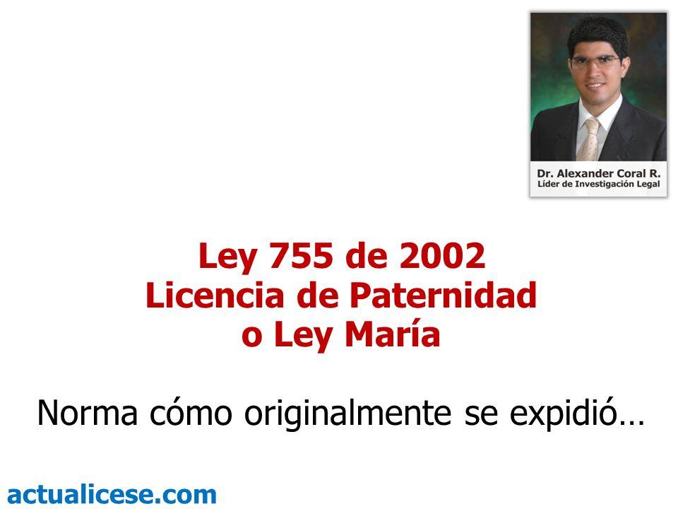actualicese.com Ley 755 de 2002 Licencia de Paternidad o Ley María Norma cómo originalmente se expidió…