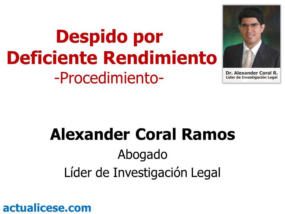 actualicese.com Despido por Deficiente Rendimiento -Procedimiento- Alexander Coral Ramos Abogado Líder de Investigación Legal
