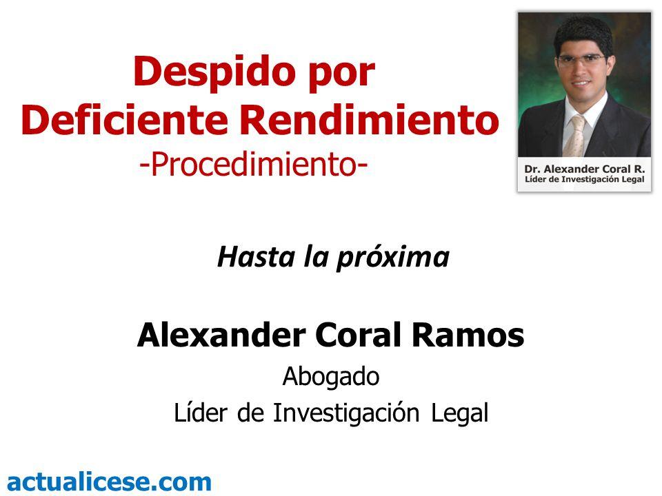 actualicese.com Despido por Deficiente Rendimiento -Procedimiento- Alexander Coral Ramos Abogado Líder de Investigación Legal Hasta la próxima
