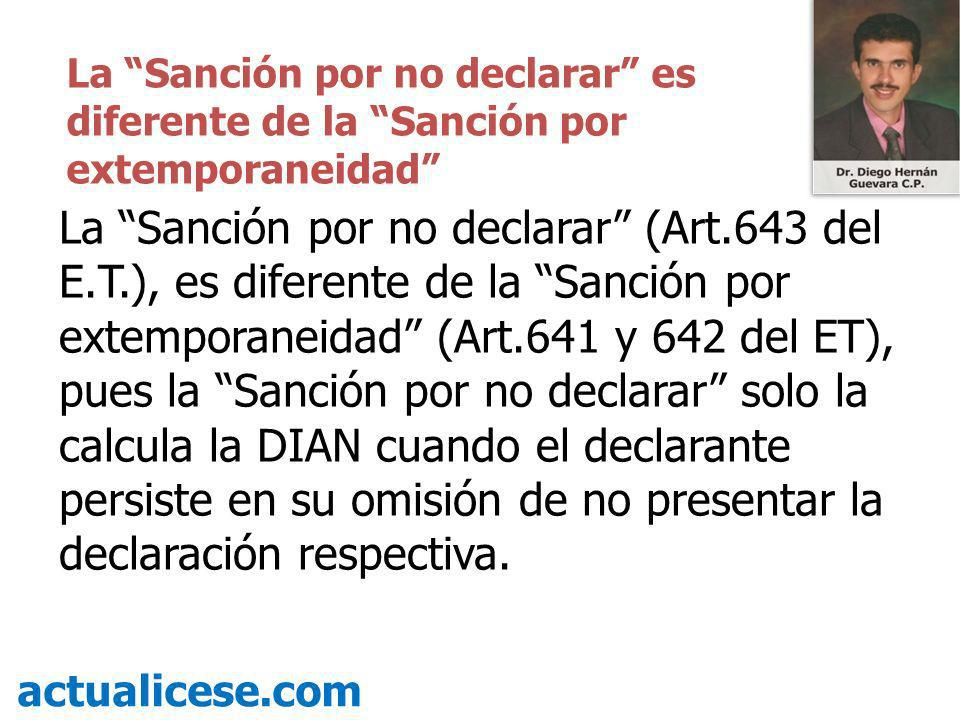 La Sanción por no declarar (Art.643 del E.T.), es diferente de la Sanción por extemporaneidad (Art.641 y 642 del ET), pues la Sanción por no declarar