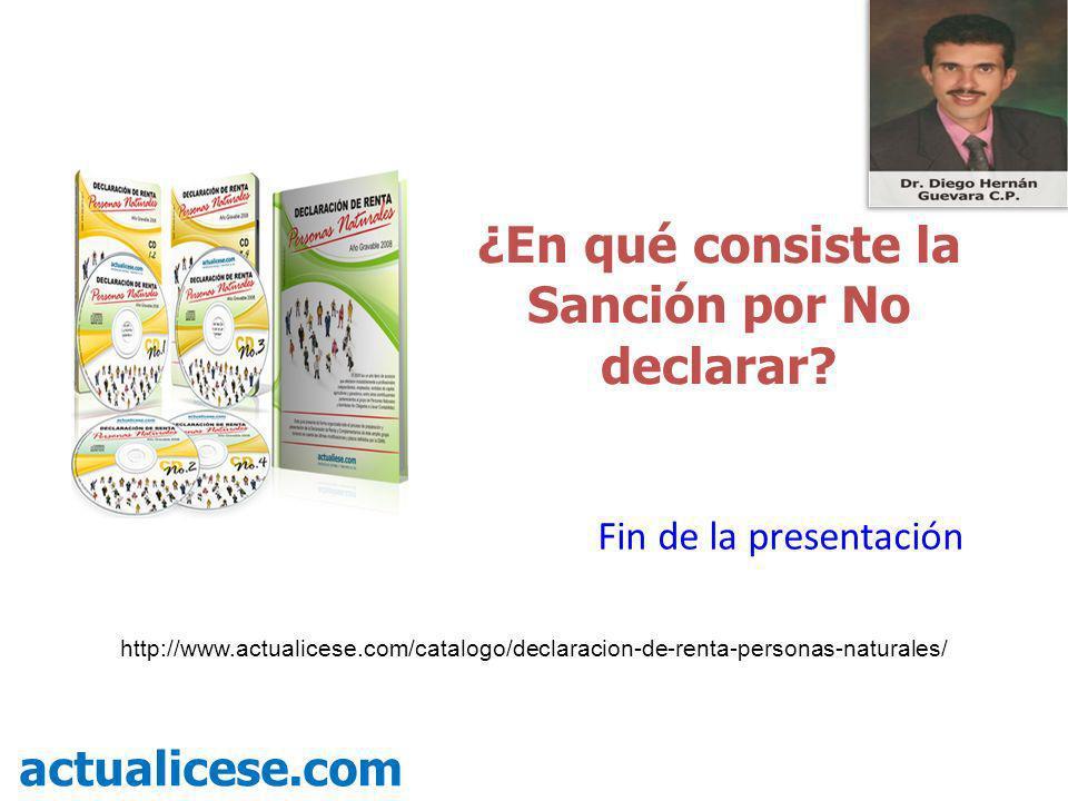 ¿En qué consiste la Sanción por No declarar? actualicese.com Fin de la presentación http://www.actualicese.com/catalogo/declaracion-de-renta-personas-