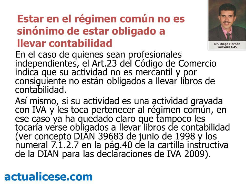 En el caso de quienes sean profesionales independientes, el Art.23 del Código de Comercio indica que su actividad no es mercantil y por consiguiente no están obligados a llevar libros de contabilidad.