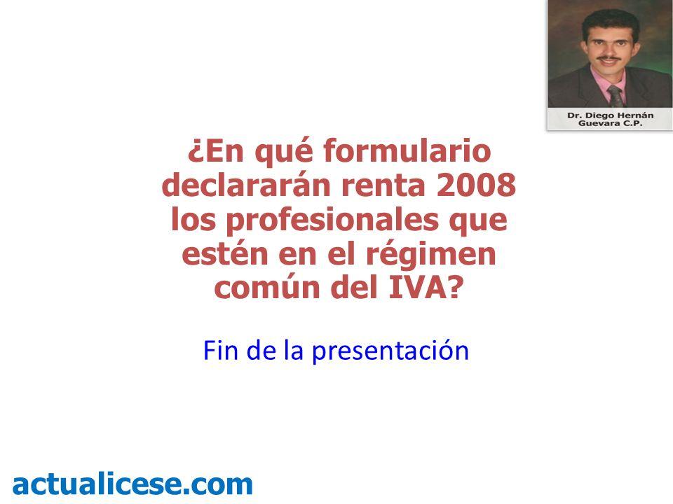¿En qué formulario declararán renta 2008 los profesionales que estén en el régimen común del IVA.