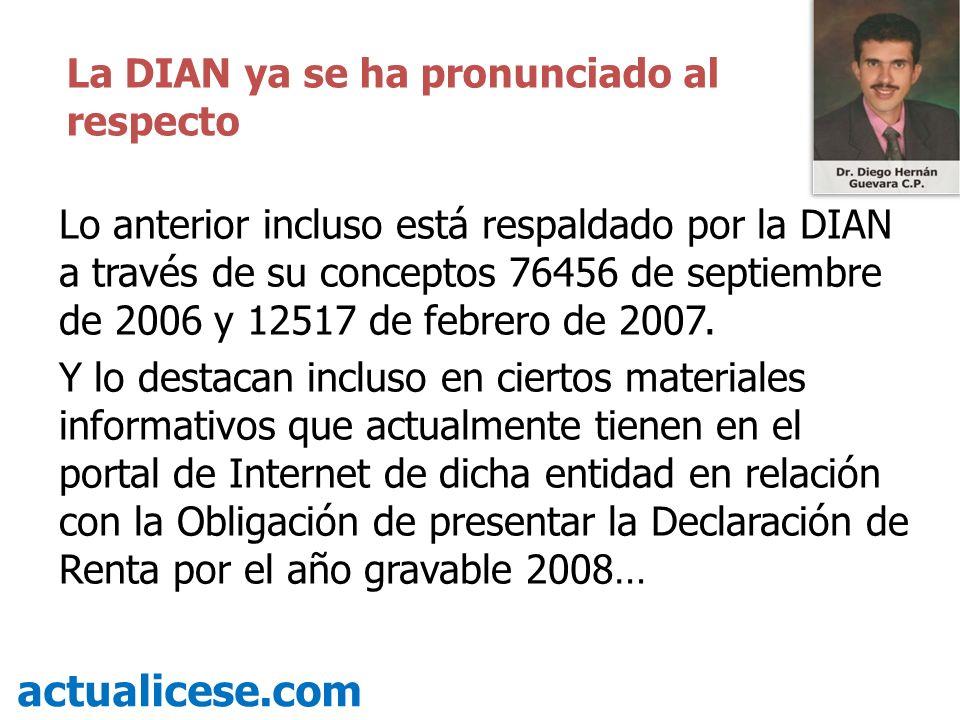 Lo anterior incluso está respaldado por la DIAN a través de su conceptos 76456 de septiembre de 2006 y 12517 de febrero de 2007.