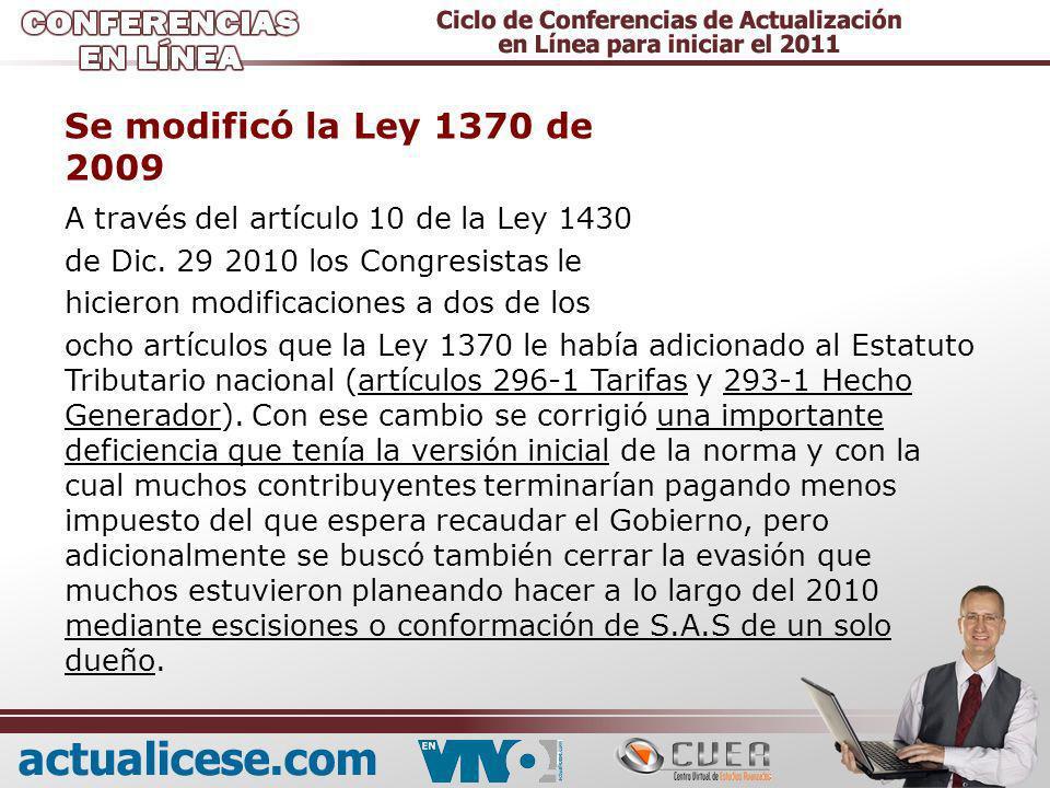 Se modificó la Ley 1370 de 2009 A través del artículo 10 de la Ley 1430 de Dic. 29 2010 los Congresistas le hicieron modificaciones a dos de los ocho