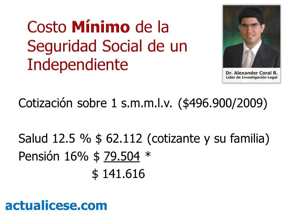 Cotización sobre 1 s.m.m.l.v. ($496.900/2009) Salud 12.5 % $ 62.112 (cotizante y su familia) Pensión 16% $ 79.504 * $ 141.616 actualicese.com