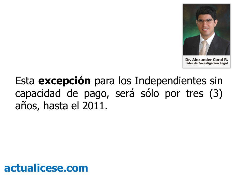 Esta excepción para los Independientes sin capacidad de pago, será sólo por tres (3) años, hasta el 2011. actualicese.com