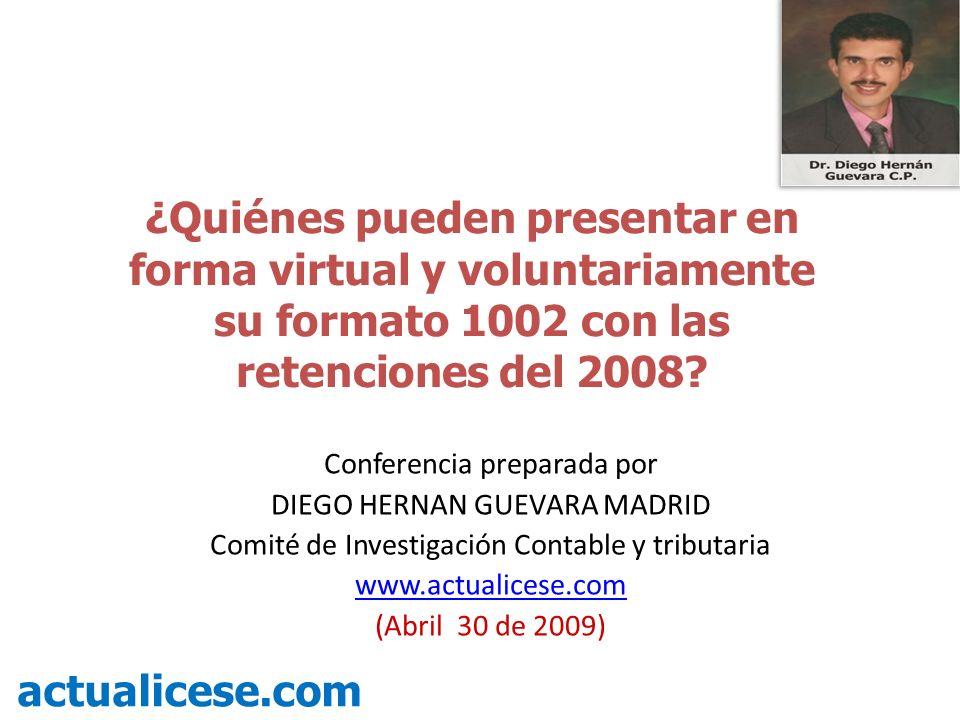 ¿Quiénes pueden presentar en forma virtual y voluntariamente su formato 1002 con las retenciones del 2008? actualicese.com Conferencia preparada por D