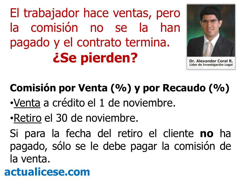 Comisión por Venta (%) y por Recaudo (%) Venta a crédito el 1 de noviembre. Retiro el 30 de noviembre. Si para la fecha del retiro el cliente no ha pa