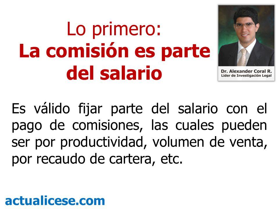 Es válido fijar parte del salario con el pago de comisiones, las cuales pueden ser por productividad, volumen de venta, por recaudo de cartera, etc. a