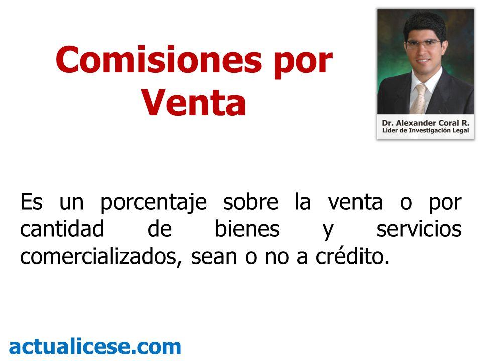 Es un porcentaje sobre la venta o por cantidad de bienes y servicios comercializados, sean o no a crédito. actualicese.com Comisiones por Venta