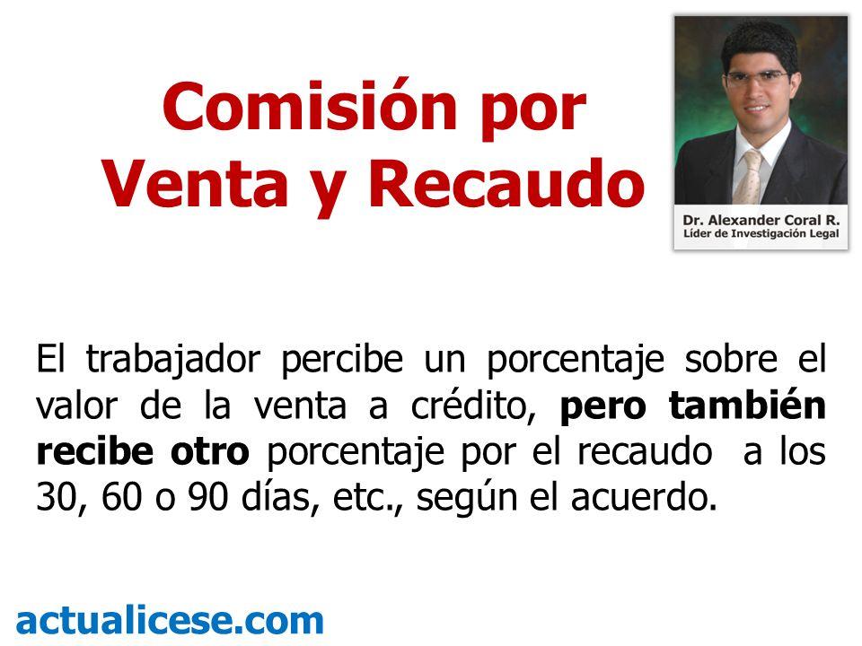 Comisión por Ventas Comisión por Recaudo Comisión por Venta y por Recaudo actualicese.com El trabajador hace ventas, pero la comisión no se la han pagado y el contrato termina.