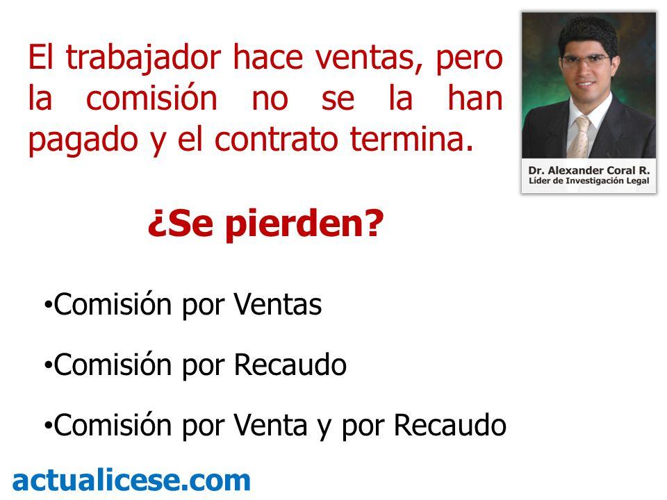 Comisión por Ventas Comisión por Recaudo Comisión por Venta y por Recaudo actualicese.com El trabajador hace ventas, pero la comisión no se la han pag