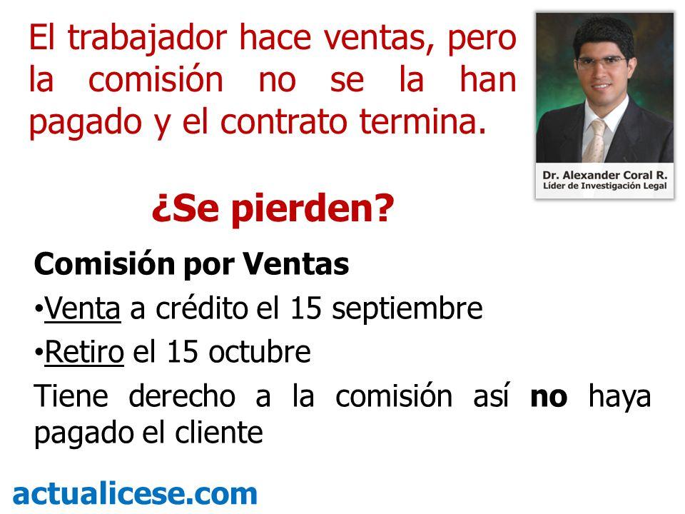 Comisión por Ventas Venta a crédito el 15 septiembre Retiro el 15 octubre Tiene derecho a la comisión así no haya pagado el cliente actualicese.com El