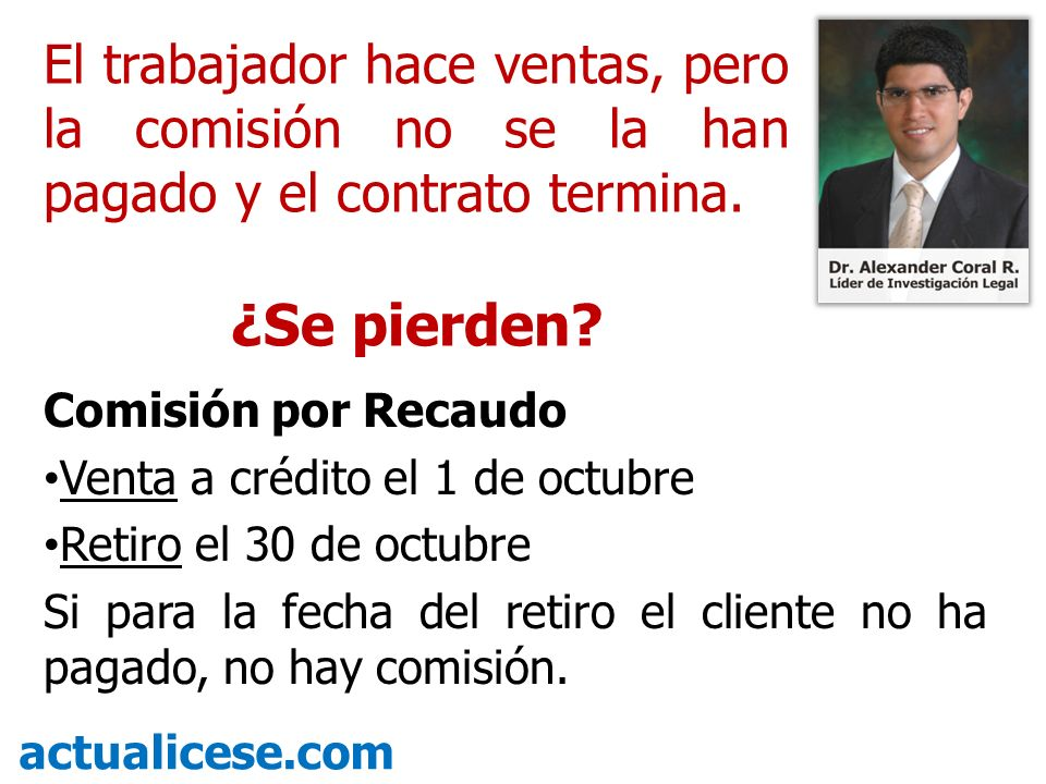 Comisión por Recaudo Venta a crédito el 1 de octubre Retiro el 30 de octubre Si para la fecha del retiro el cliente no ha pagado, no hay comisión. act