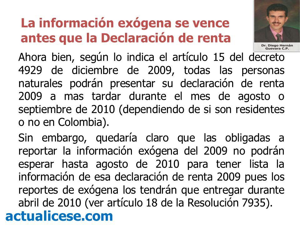 Ahora bien, según lo indica el artículo 15 del decreto 4929 de diciembre de 2009, todas las personas naturales podrán presentar su declaración de rent