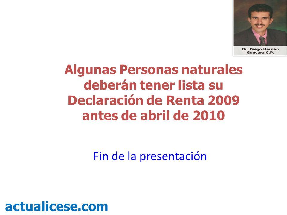 Algunas Personas naturales deberán tener lista su Declaración de Renta 2009 antes de abril de 2010 actualicese.com Fin de la presentación