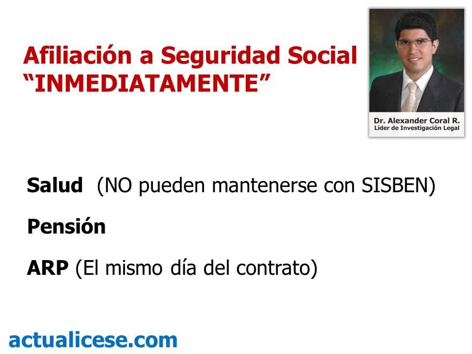 Salud (NO pueden mantenerse con SISBEN) Pensión ARP (El mismo día del contrato) actualicese.com Afiliación a Seguridad Social INMEDIATAMENTE