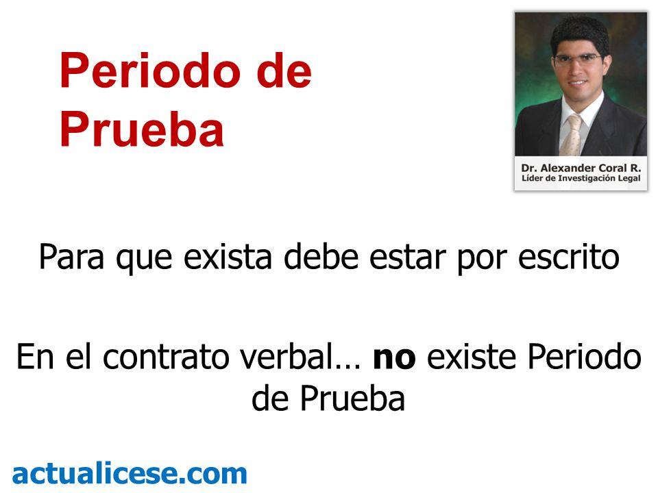 Para que exista debe estar por escrito En el contrato verbal… no existe Periodo de Prueba actualicese.com Periodo de Prueba