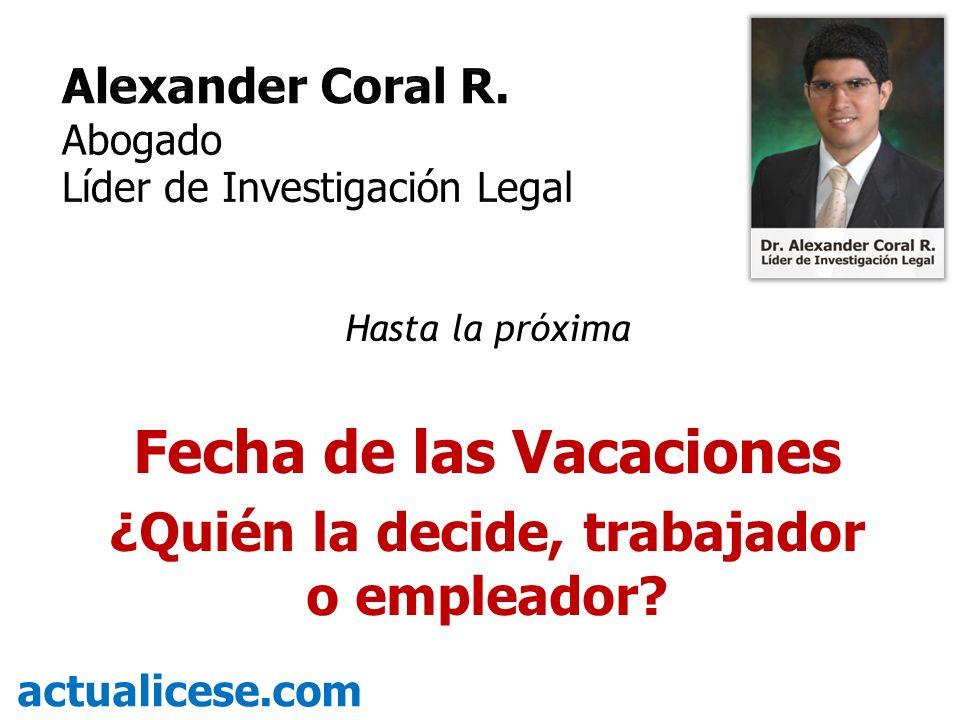 Hasta la próxima Fecha de las Vacaciones ¿Quién la decide, trabajador o empleador? actualicese.com