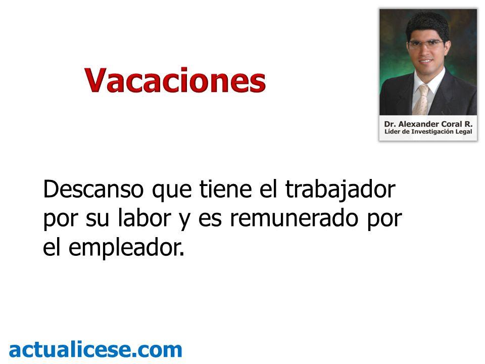 Descanso que tiene el trabajador por su labor y es remunerado por el empleador. actualicese.com