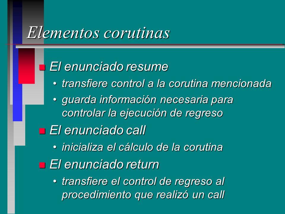 Elementos corutinas n El enunciado resume transfiere control a la corutina mencionadatransfiere control a la corutina mencionada guarda información ne