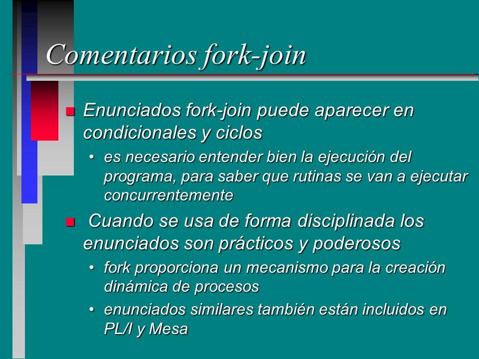 Comentarios fork-join n Enunciados fork-join puede aparecer en condicionales y ciclos es necesario entender bien la ejecución del programa, para saber