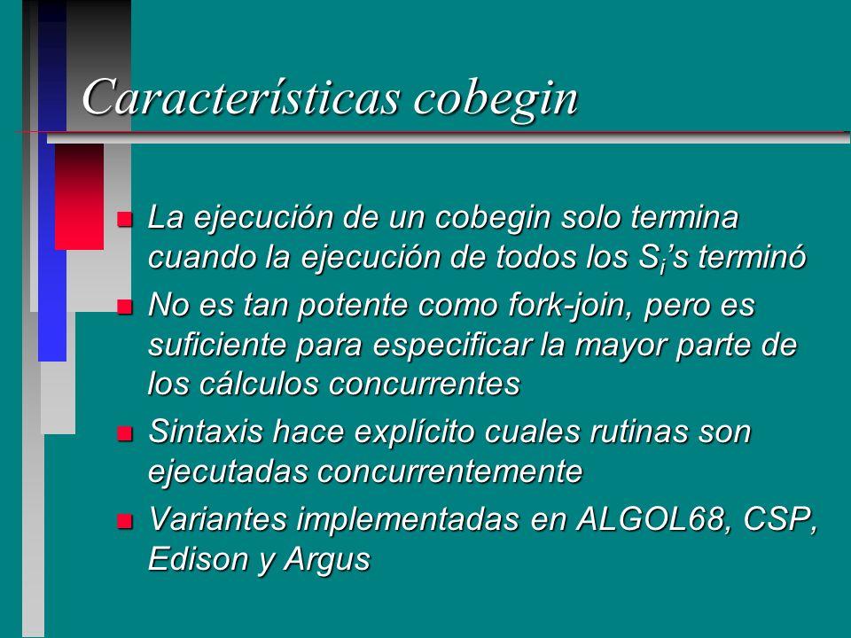 Características cobegin n La ejecución de un cobegin solo termina cuando la ejecución de todos los S i s terminó n No es tan potente como fork-join, p