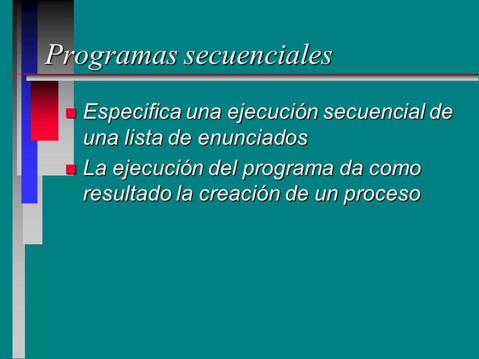 Programas secuenciales n Especifica una ejecución secuencial de una lista de enunciados n La ejecución del programa da como resultado la creación de u