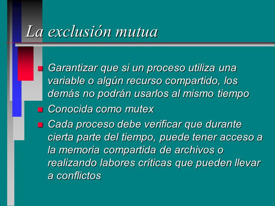 La exclusión mutua n Garantizar que si un proceso utiliza una variable o algún recurso compartido, los demás no podrán usarlos al mismo tiempo n Conoc