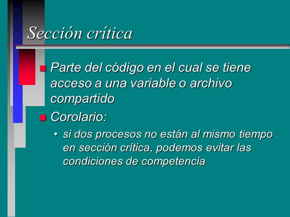 Sección crítica n Parte del código en el cual se tiene acceso a una variable o archivo compartido n Corolario: si dos procesos no están al mismo tiemp
