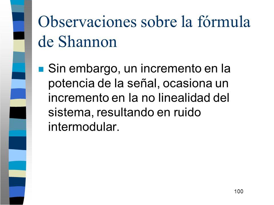 100 Observaciones sobre la fórmula de Shannon n Sin embargo, un incremento en la potencia de la señal, ocasiona un incremento en la no linealidad del
