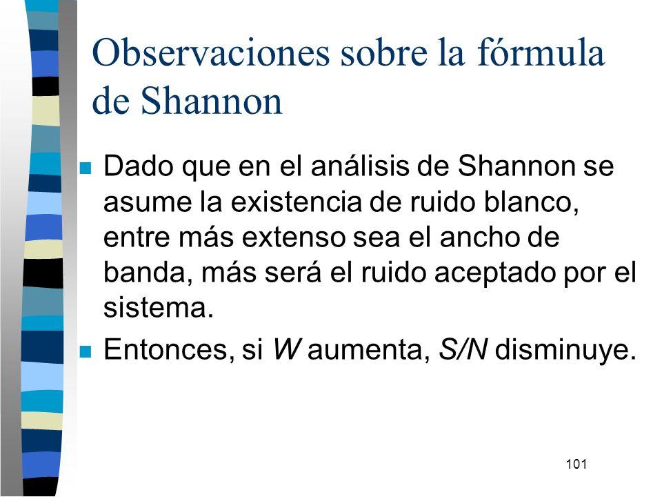 101 Observaciones sobre la fórmula de Shannon n Dado que en el análisis de Shannon se asume la existencia de ruido blanco, entre más extenso sea el an