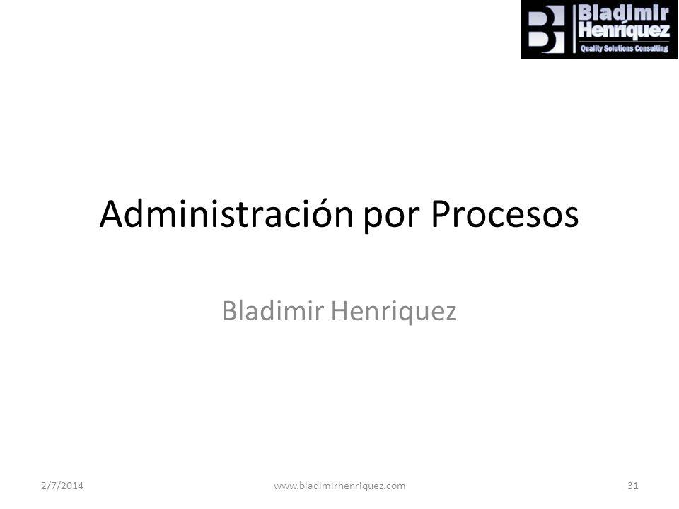 Administración por Procesos Bladimir Henriquez 2/7/2014www.bladimirhenriquez.com31