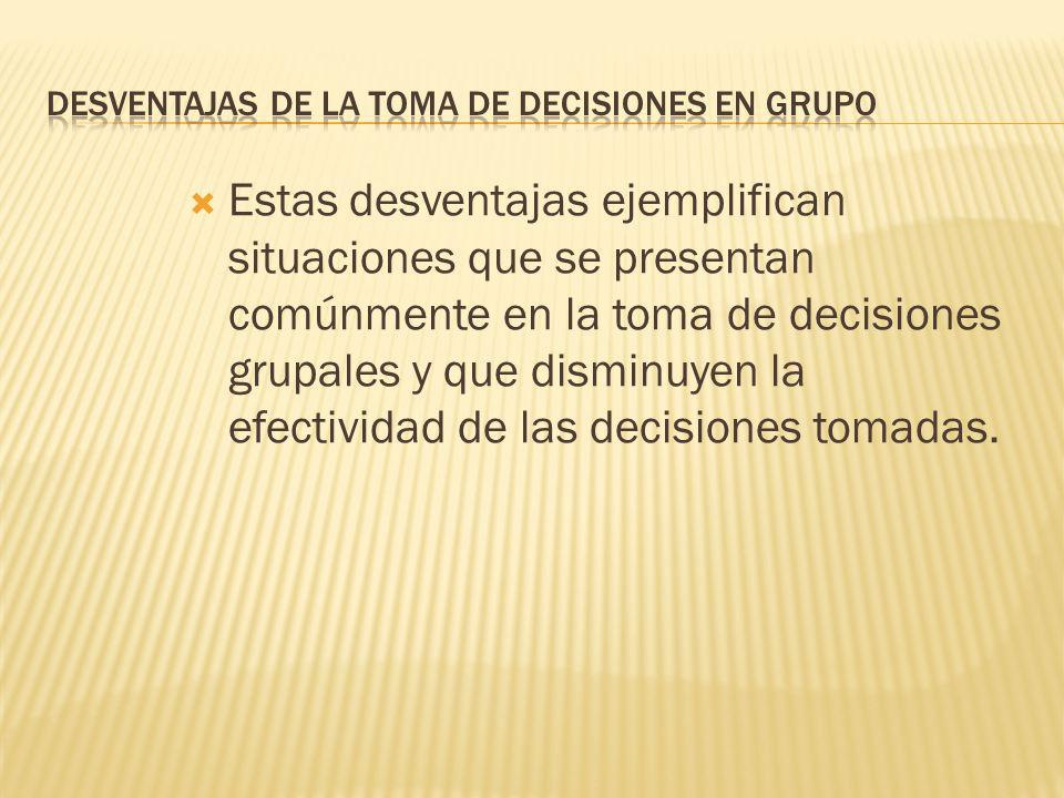 1. El grupo tiende a decidir con base en premisas comunes o situaciones conocidas. 2. Los grupos siguen a su líder. 3. El criterio grupal impuesto no