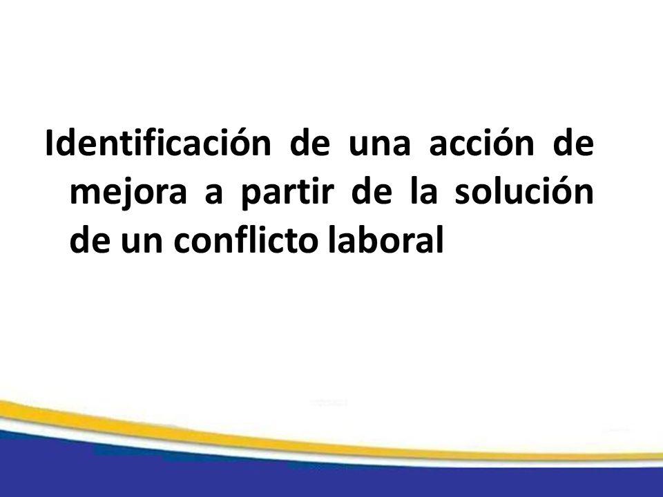 Identificación de una acción de mejora a partir de la solución de un conflicto laboral