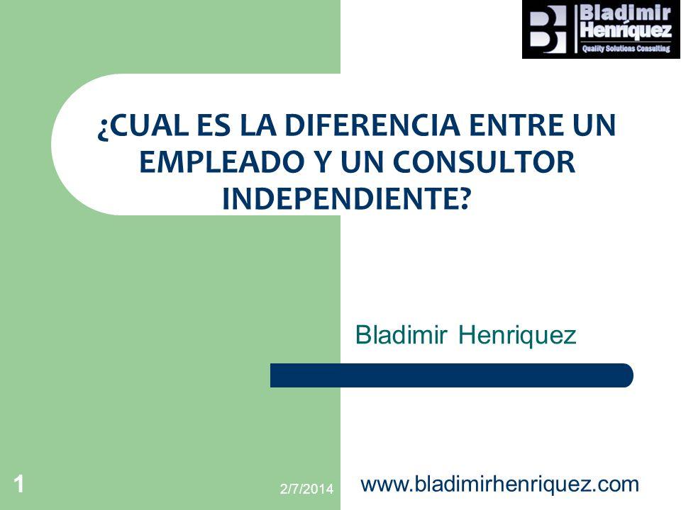 ¿CUAL ES LA DIFERENCIA ENTRE UN EMPLEADO Y UN CONSULTOR INDEPENDIENTE? Bladimir Henriquez 2/7/2014 www.bladimirhenriquez.com 1