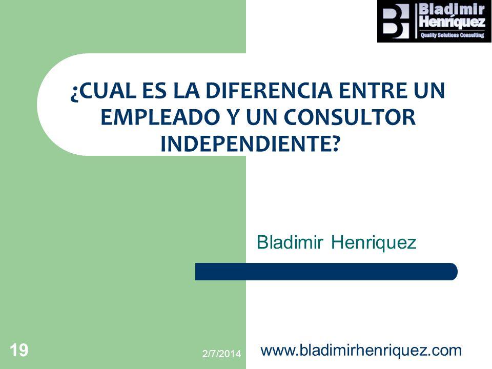 ¿CUAL ES LA DIFERENCIA ENTRE UN EMPLEADO Y UN CONSULTOR INDEPENDIENTE? Bladimir Henriquez 2/7/2014 www.bladimirhenriquez.com 19