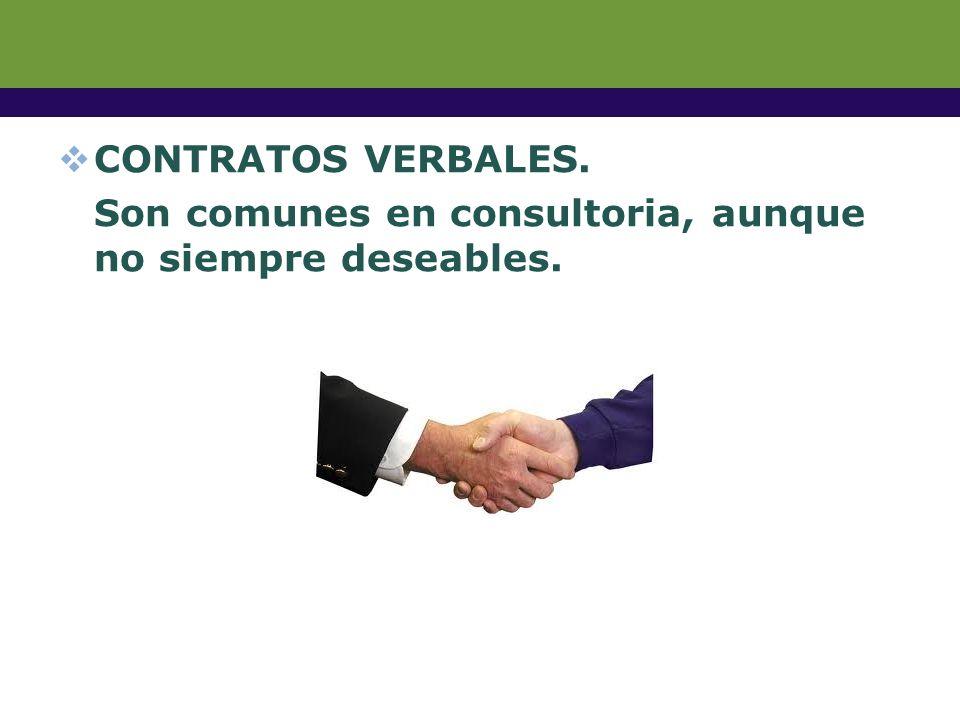 CONTRATOS VERBALES. Son comunes en consultoria, aunque no siempre deseables.