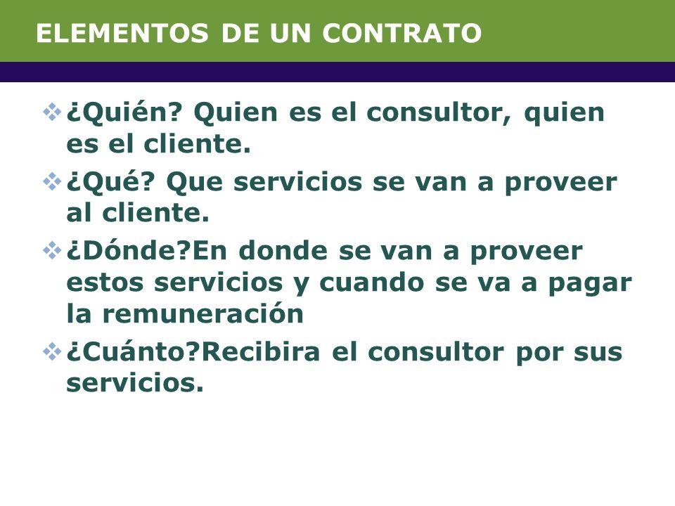 ELEMENTOS DE UN CONTRATO ¿Quién. Quien es el consultor, quien es el cliente.