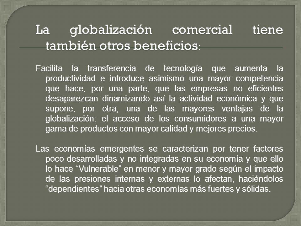 La globalización comercial tiene también otros beneficios La globalización comercial tiene también otros beneficios : Facilita la transferencia de tec