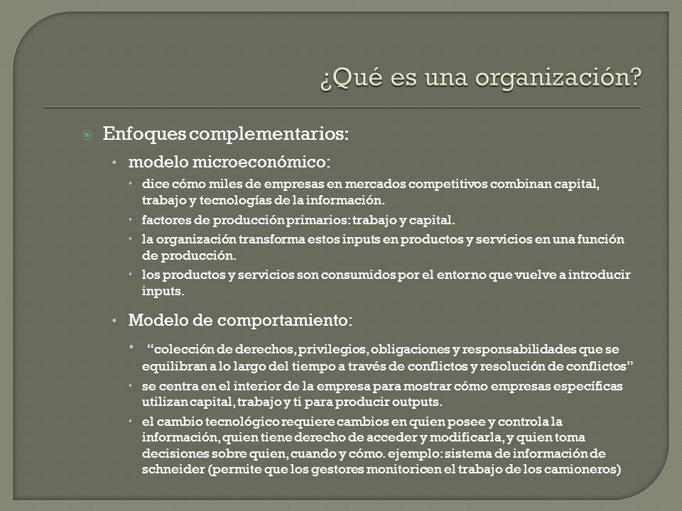 Enfoques complementarios: modelo microeconómico: dice cómo miles de empresas en mercados competitivos combinan capital, trabajo y tecnologías de la in