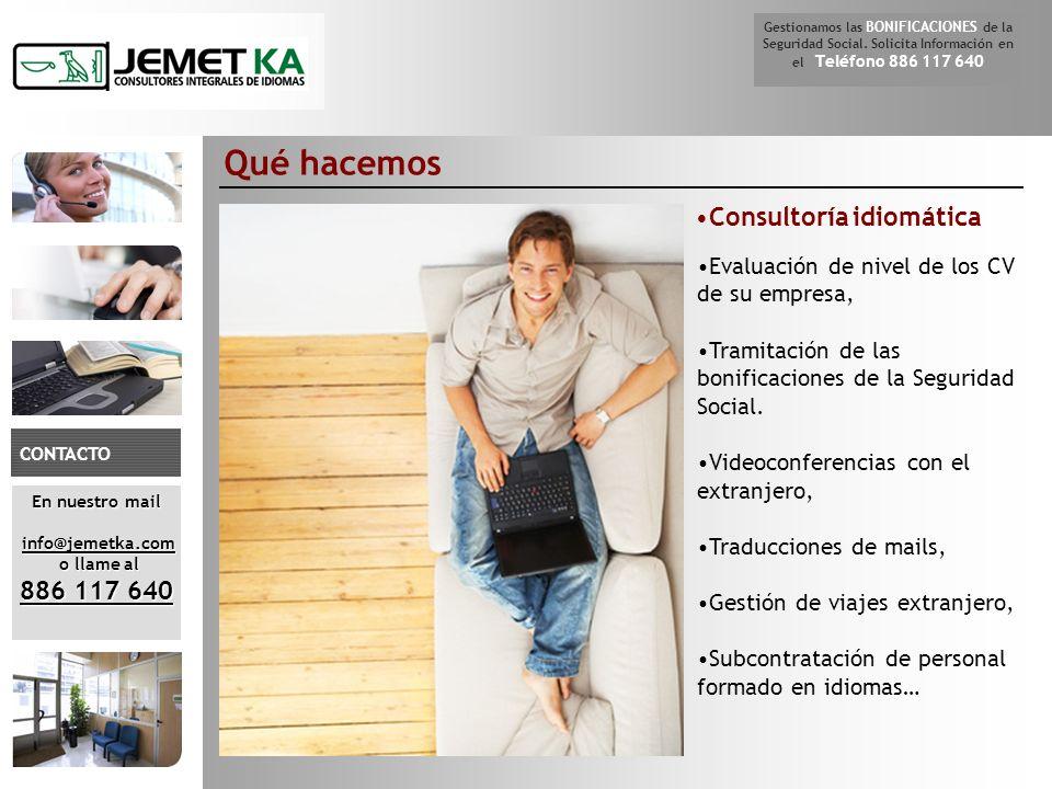 Qué hacemos En nuestro mail info@jemetka.com info@jemetka.com o llame al o llame al 886 117 640 CONTACTO Gestionamos las BONIFICACIONES de la Seguridad Social.